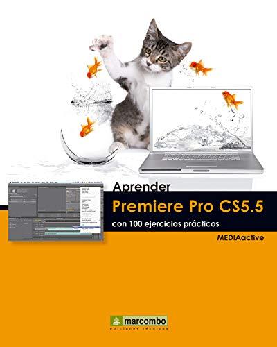 Aprender Premiere Pro CS5.5 con 100 ejercicios prácticos (Aprender...con 100 ejercicios prácticos)