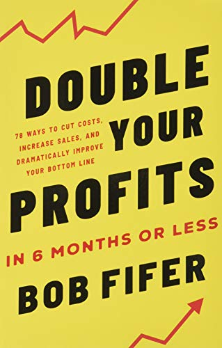 DOUBLE YOUR PROFITS: In Six Months or Less