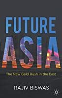 Future Asia: The New Gold Rush in the East