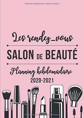 Les rendez-vous du Salon de Beauté - Planning hebdomadaire - 2020-2021: Agenda journalier avec...
