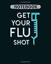 Notebook: get your nurse flu shot nurse flu shot - 50 sheets, 100 pages - 8 x 10 inches