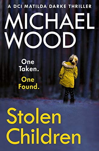 Stolen Children: A gripping and addictive new crime thriller you need to read in 2020 (DCI Matilda Darke Thriller, Book 6) by [Michael Wood]