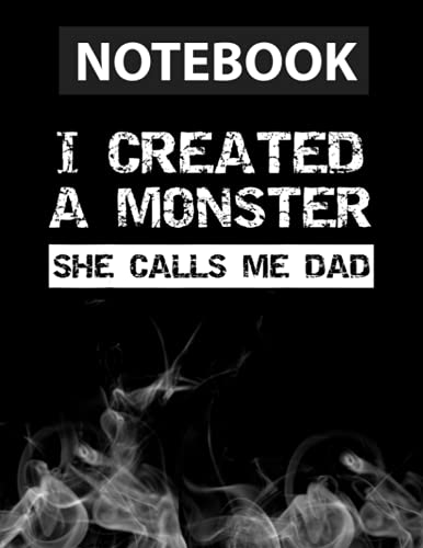 Funny Quote - I created a monster she calls me dad - for him Journal Notebook / Greeting Card Alternative / 130 Pages 8.5''x11'