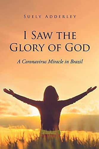 I Saw the Glory of God: A Coronavirus Miracle in Brazil