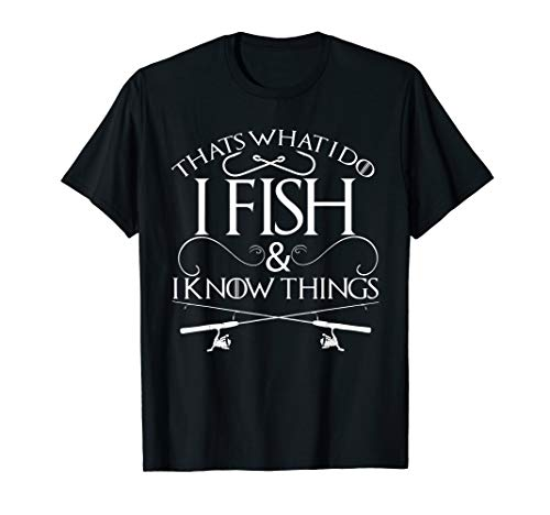 That's What I Do I Fish And I Know Things Fishing T Shirt