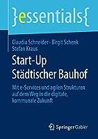 Start-Up Staedtischer Bauhof: Mit e-Services und agilen Strukturen auf dem Weg in die digitale, kommunale Zukunft (essentials)
