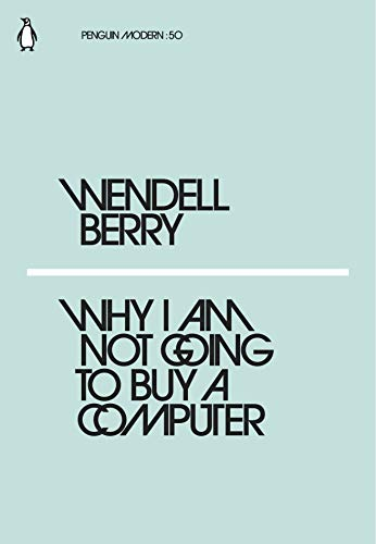 WENDELL BERRY WHY I AM NOT GOING TO BUY A COMPUTER /ANGLAIS (PENGUIN MODERN)
