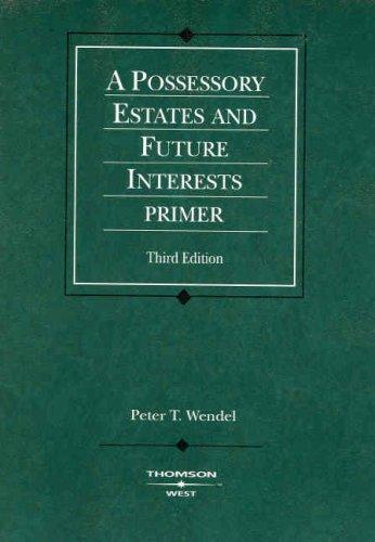 Possessory Estates and Future Interests Primer, 3d (Coursebook)