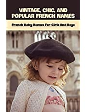 Vintage, Chic, And Popular French Names: French Baby Names For Girls And Boys: French Baby Names