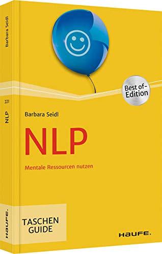 NLP: Mentale Ressourcen nutzen (Haufe TaschenGuide)