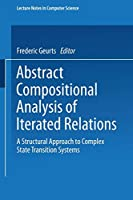 Abstract Compositional Analysis of Iterated Relations: A Structural Approach to Complex State Transition Systems (Lecture Notes in Computer Science (1426))