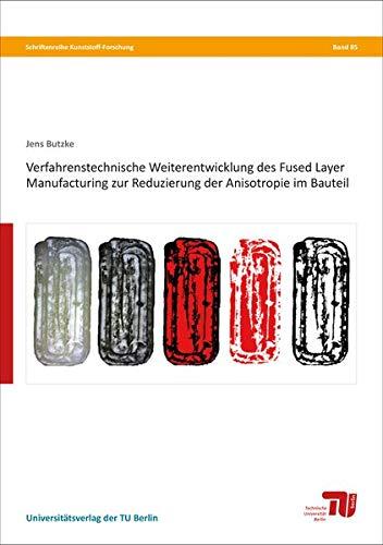 Verfahrenstechnische Weiterentwicklung des Fused Layer Manufacturing zur Reduzierung der Anisotropie im Bauteil (Schriftenreihe Kunststoff-Forschung)