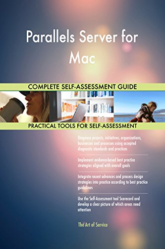 Parallels Server for Mac All-Inclusive Self-Assessment - More than 700 Success Criteria, Instant Visual Insights, Comprehensive Spreadsheet Dashboard, Auto-Prioritized for Quick Results