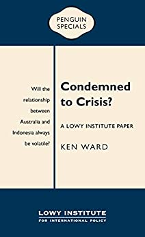 Condemned to Crisis: A Lowy Institute Paper: Penguin Special (Penguin Specials) by [Ken Ward]