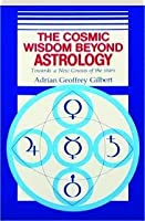 The Cosmic Wisdom Beyond Astrology Towards a New Gnosis of the Stars 1873616007 Book Cover