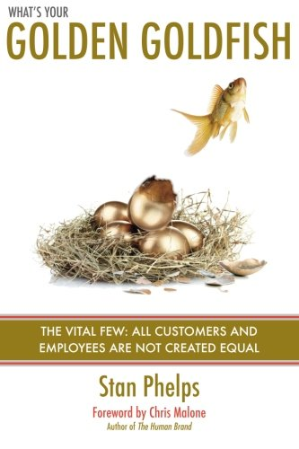 What's Your Golden Goldfish: The Vital Few - All Customers and Employees Are Not Created Equal
