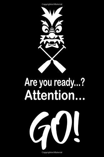 Are you ready...? Attention... Go!: Drachenboot Notizbuch für Drachenboot Paddler I Startsignal I 120 Seiten I Notizheft, Schreibheft, Trainings-Notizen I 6x9 ca. A5 Dot Grid I Drachenboot Regatta
