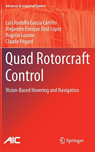 Quad Rotorcraft Control: Vision-Based Hovering and Navigation (Advances in Industrial Control)