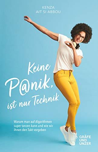 Keine Panik, ist nur Technik: Warum man auf Algorithmen super tanzen kann und wie wir ihnen den Takt vorgeben (Lebenshilfe)