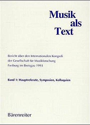 Musik als Text, 2 Bde., Bd.1, Hauptreferate, Symposien und Kolloquien: Bericht über den Internationalen Kongress der Gesellschaft für ... Kolloquien. Band 2: Freie Referate)