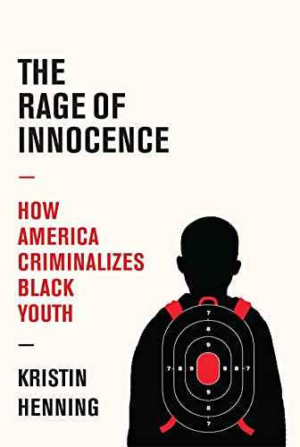 Image of The Rage of Innocence: How America Criminalizes Black Youth