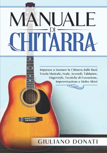 Manuale di Chitarra: Imparare a Suonare la Chitarra dalle Basi; Teoria Musicale, Scale,...