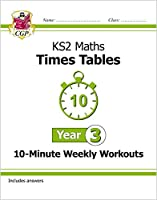 KS2 Maths: Times Tables 10-Minute Weekly Workouts - Year 3