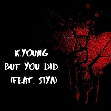But You Did (feat. Siya)