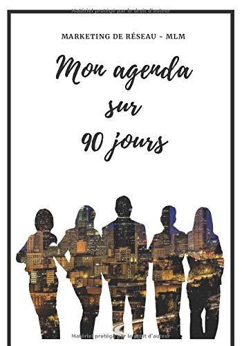 Marketing de réseau - MLM Mon Agenda sur 90 jours: Livre de bord à compléter au quotidien pour valider les actions d'un Marketeur de réseau   Cadeau   180 pages