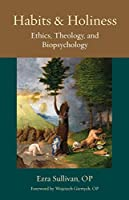 Habits and Holiness: Ethics, Theology, and Biopsychology (Thomistic Ressourcement)