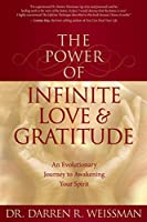 The Power of Infinite Love & Gratitude: An Evolutionary Journey to Awakening Your Spirit