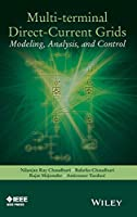 Multi-terminal Direct-Current Grids: Modeling, Analysis, and Control (Wiley - IEEE)