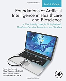 Foundations of Artificial Intelligence in Healthcare and Bioscience: A User Friendly Guide for IT Professionals, Healthcar...