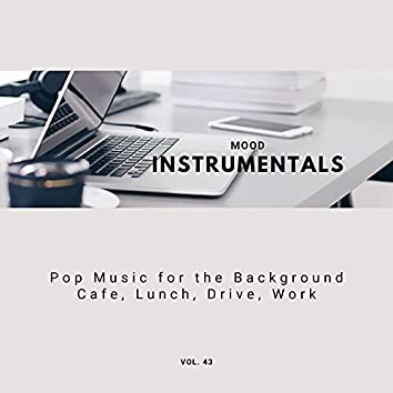Mood Instrumentals: Pop Music For The Background - Cafe, Lunch, Drive, Work, Vol. 43
