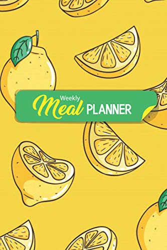 Weekly Meal Planner: Lemon Squeezer Recipe Planner: a Healthier Lifestyle & Vegan Essential Fitness ( Diary / Food Planner / Log / Journal / ... Planner Notebook With Detachable Grocery List