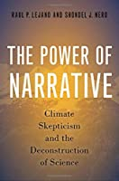 The Power of Narrative: Climate Skepticism and the Deconstruction of Science