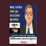 BILL GATES : TOP 20 SUCCESS QUOTES: Billionaire Success Quotes ~ (Book 1) (Billionaire Success Quotes Handbook Series)