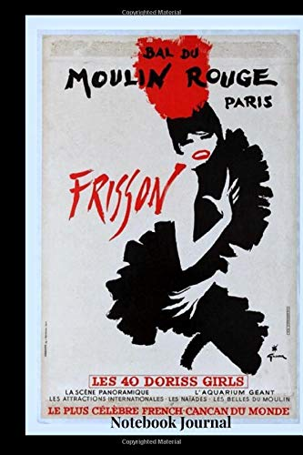 MOULIN ROUGE PARIS Notebook Journal: 120 lined pages to write on - Cover images from vintage Cancan...