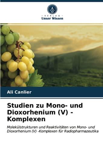 Studien zu Mono- und Dioxorhenium (V) -Komplexen: Molekülstrukturen und Reaktivitäten von Mono- und Dioxorhenium (V) -Komplexen für Radiopharmazeutika
