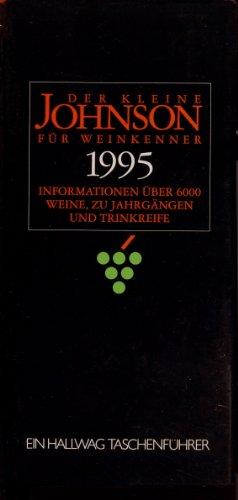 Der kleine Johnson für Weinkenner 1995. Informationen über 6000 Weine, zu Jahrgängen und Trinkreife