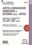 Arte e immagine, disegno e storia dell'arte. Classi di concorso A17, A01, A54 (ex A025, A028, A061). Manuale disciplinare. Con software di simulazione