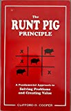 The Runt Pig Principle: A Fundamental Approach to Solving Problems and Creating Value