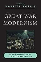 Great War Modernism: Artistic Response in the Context of War, 1914-1918