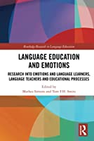 Language Education and Emotions: Research into Emotions and Language Learners, Language Teachers and Educational Processes (Routledge Research in Language Education)