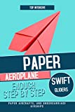 Top Intensive Paper Aeroplane Swift Gliders, Enough Step By Step Paper Aircrafts, And Undercarriage Airships (English Edition)