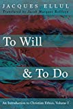 To Will & To Do: An Introduction to Christian Ethics, Volume I