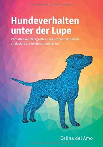Hundeverhalten unter der Lupe: Verhaltensauffälligkeiten und Problemverhalten  analysieren, einordnen, verstehen