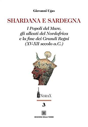 Shardana e Sardegna. I popoli del mare, gli alleati del Nordafrica e la fine dei Grandi Regni (XV-XII secolo a.C.)