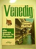 Venedig Die ganze Stadt in Farben - Santini Loretta