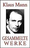 Klaus Mann - Gesammelte Werke (Neuausgabe 2020): Romane. Erzählungen. Autobiographien.